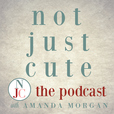 Not Just Cute, the Podcast: Intentional Whole Child Development for Parents and Teachers of Young Children show