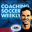 Coaching Soccer Weekly: Methods, Trends, Techniques and Tactics from WORLD CLASS COACHING show