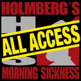 Holmberg's Morning Sickness: All Access show