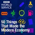 50 Things That Made the Modern Economy show