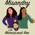 Misandry with Marcia and Rae show