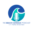 The Beach Catholic Podcast with Father Brian Barr show