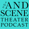 The And Scene Theater Podcast show