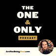Are You Being Real? | The One & Only Podcast show