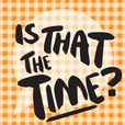 Is That the Time? show