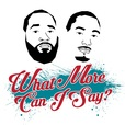 THE WHAT MORE CAN I SAY PODCAST show