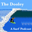The Dooley: A Surf Podcast show