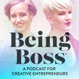 Being Boss: Mindset, Habits, Tactics, and Lifestyle for Creative Entrepreneurs show