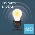 Charles Schwab's Insights & Ideas Podcast show
