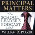 Principal Matters: The School Leader's Podcast with William D. Parker show