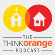 The Think Orange Podcast | A Podcast For Family, Next Generation, Children's and Student Ministry Leaders show