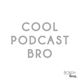 Cool Podcast Bro show