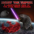 Resist the Empire - A libertarian view of the Star Wars universe show