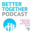 Better Together Podcast - A Christian Marriage and Family Show with Micah and Rochelle show
