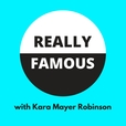 Really Famous with Kara Mayer Robinson show