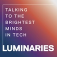 Luminaries - Talking to the Brightest Minds in Tech show