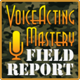 Voice Acting Mastery Field Report: Up to Date Information from the Ever Changing World of Voice Over show