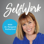 SelfWork with Dr. Margaret Rutherford  show