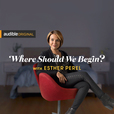 Where Should We Begin? with Esther Perel show