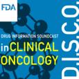FDA Drug Information Soundcast in Clinical Oncology (D.I.S.C.O.) show