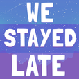 We Stayed Late show