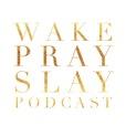 Wake Pray Slay show