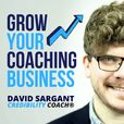 Grow Your Coaching Business with David Sargant | Credibility Coach® Podcast for Coaches show