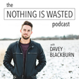The Nothing Is Wasted Podcast show