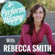 PerformHappy with Rebecca Smith show
