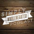 Simply Wholehearted Podcast show