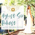 Highest Self Podcast with Sahara Rose | Modern Spirituality, Ayurveda, Entrepreneurship, Wellness, Holistic Health, Consciousness show