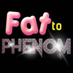 Fat To Phenom show
