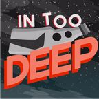 In Too Deep show