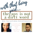 With That Being Said... Therapy Is Not a Dirty Word show