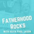Fatherhood Rocks with Keith Paul Jason show