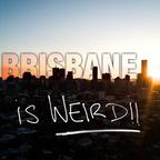 Brisbane is Weird show