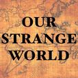 Our Strange World show