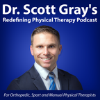 Dr. Scott Gray's Redefining Physical Therapy Podcast - For Orthopedic, Sport, and Manual Physical Therapists  show