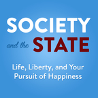 Society and the State | Life, Liberty, and Your Pursuit of Happiness show