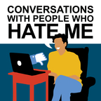 Conversations with People Who Hate Me show