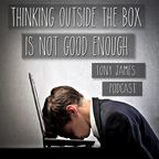 Thinking Outside The Box Isn't Good Enough Podcast show