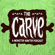 The Carve | A Weekly Monster Hunter Podcast show