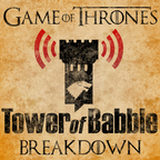 Game of Thrones: Tower of Babble Breakdowns show