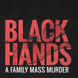 BLACK HANDS - A family mass murder show