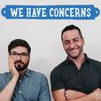 We Have Concerns show