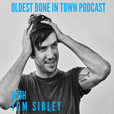 Oldest Bone In Town Podcast with Tom Sibley show