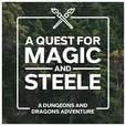 A Quest for Magic and Steele - DnD A Dungeons and Dragons Adventure show