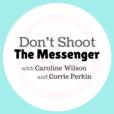 Don't Shoot The Messenger show
