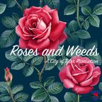 Roses & Weeds show