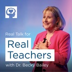Real Talk For Real Teachers with Dr. Becky Bailey show